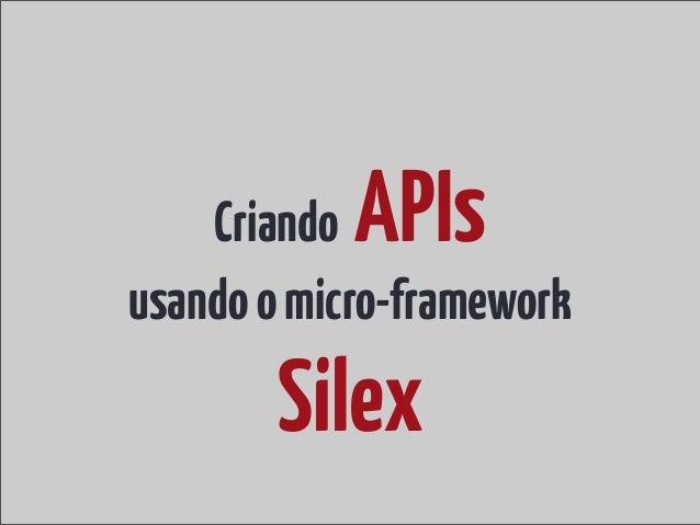 Criando APIsusando o micro-framework        Silex