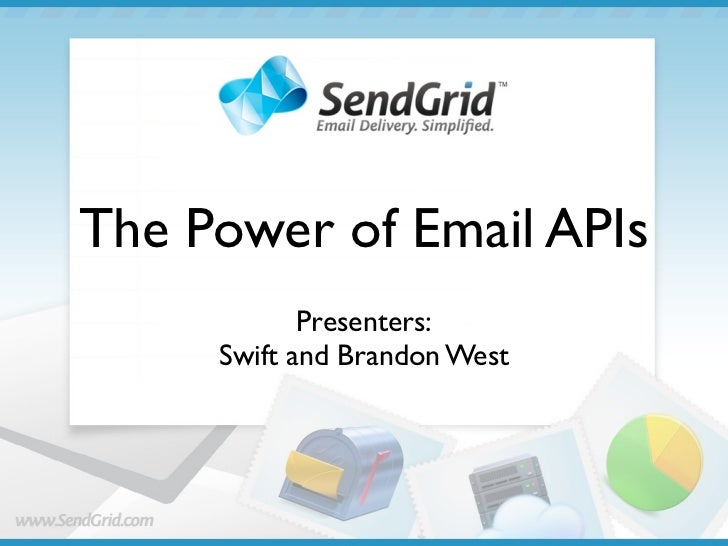 The Power of Email APIs            Presenters:     Swift and Brandon West