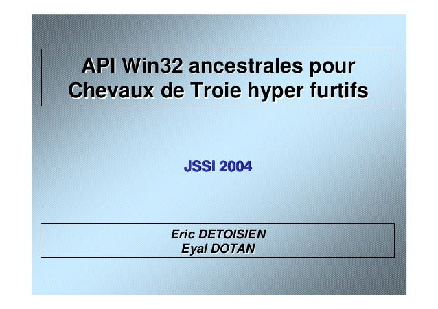 API Win32 ancestrales pourAPI Win32 ancestrales pour Chevaux de Troie hyper furtifsChevaux de Troie hyper furtifs JSSI 200...