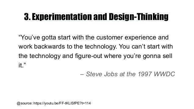 """3. Experimentation and Design-Thinking """"You've gotta start with the customer experience and work backwards to the technolo..."""