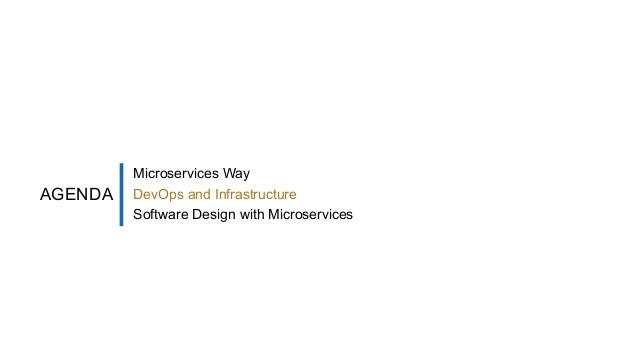AGENDA Microservices Way DevOps and Infrastructure Software Design with Microservices