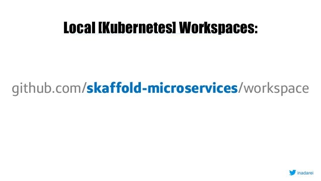 Local [Kubernetes] Workspaces: github.com/skaffold-microservices/workspace inadarei