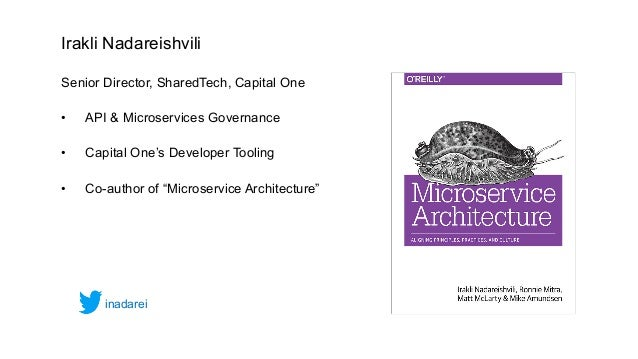 Irakli Nadareishvili Senior Director, SharedTech, Capital One • API & Microservices Governance • Capital One's Developer T...