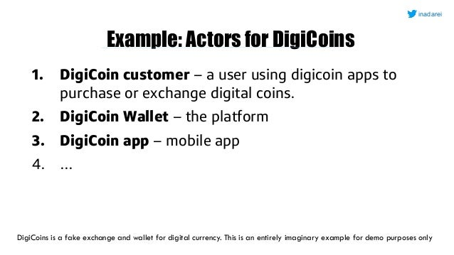 Example: Actors for DigiCoins 1. DigiCoin customer – a user using digicoin apps to purchase or exchange digital coins. 2. ...