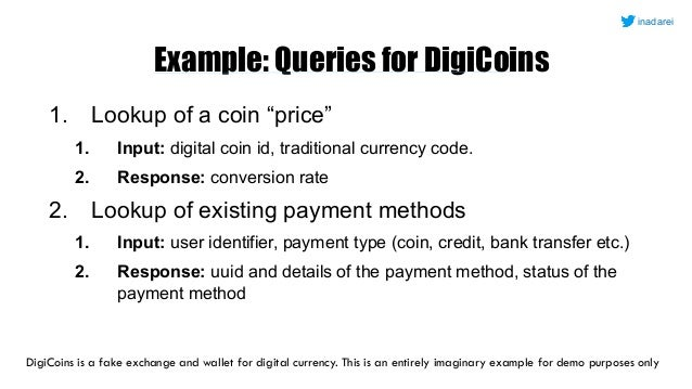 """Example: Queries for DigiCoins 1. Lookup of a coin """"price"""" 1. Input: digital coin id, traditional currency code. 2. Respon..."""
