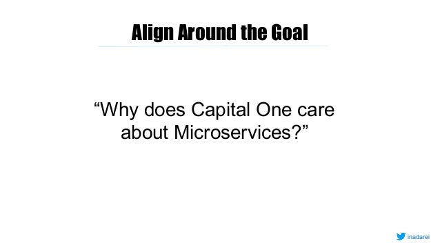 """Align Around the Goal """"Why does Capital One care about Microservices?"""" inadarei"""