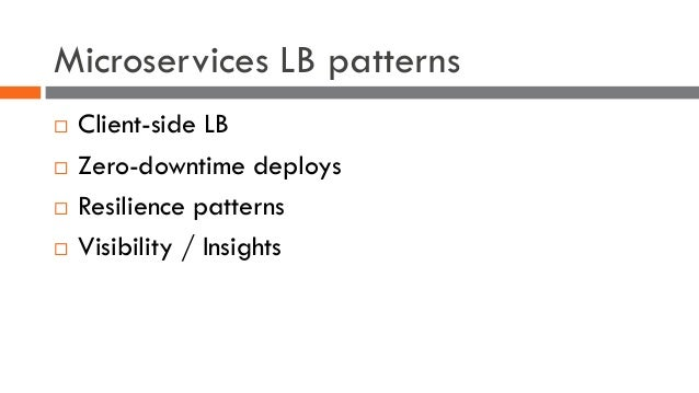Microservices LB patterns ¨ Client-side LB ¨ Zero-downtime deploys ¨ Resilience patterns ¨ Visibility / Insights