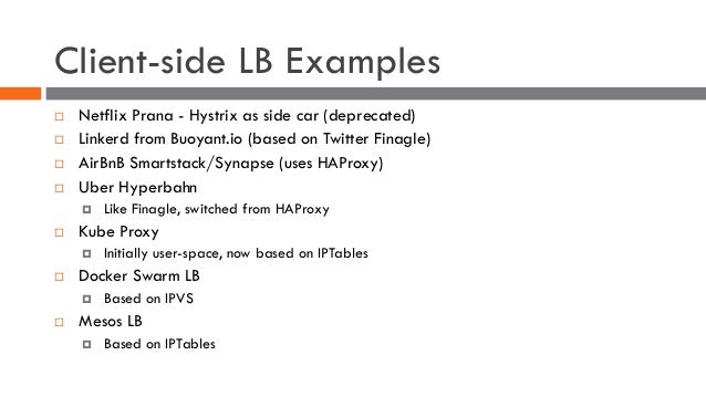 Client-side LB Examples ¨ Netflix Prana - Hystrix as side car (deprecated) ¨ Linkerd from Buoyant.io (based on Twitter Fin...