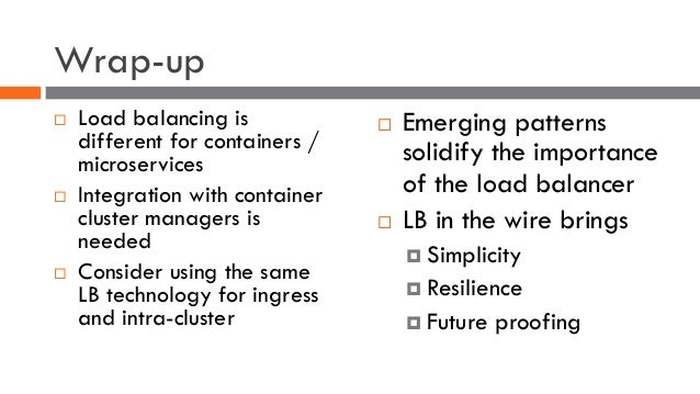 Wrap-up ¨ Load balancing is different for containers / microservices ¨ Integration with container cluster managers is need...