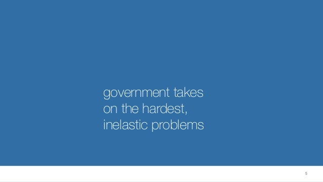 government takes on the hardest, inelastic problems 5