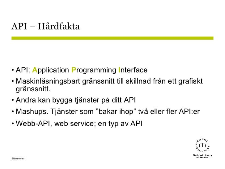 API – Hårdfakta <ul><li>API:  A pplication  P rogramming  I nterface </li></ul><ul><li>Maskinläsningsbart gränssnitt till ...