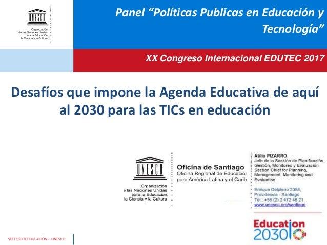 """SECTOR DE EDUCACIÓN – UNESCO Desafíos que impone la Agenda Educativa de aquí al 2030 para las TICs en educación Panel """"Pol..."""