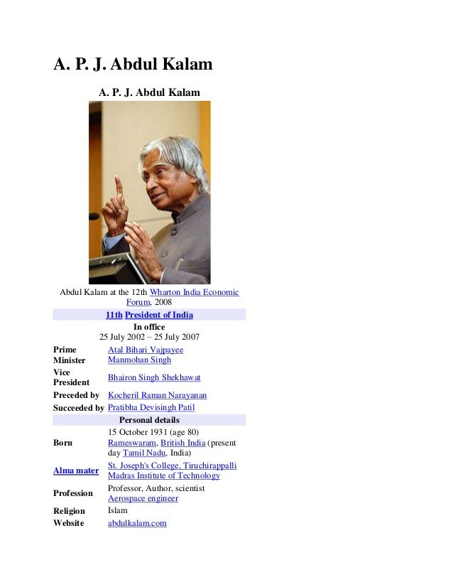 A. P. J. Abdul Kalam A. P. J. Abdul Kalam  Abdul Kalam at the 12th Wharton India Economic Forum, 2008 11th President of In...