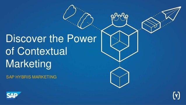 SAP HYBRIS MARKETING Discover the Power of Contextual Marketing