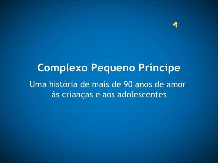 Complexo Pequeno Príncipe Uma história de mais de 90 anos de amor  às crianças e aos adolescentes