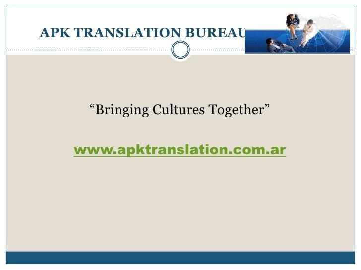 "APK TRANSLATION BUREAU     ""Bringing Cultures Together""   www.apktranslation.com.ar"