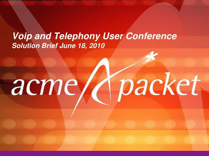 Voip and Telephony User Conference Solution Brief June 18, 2010