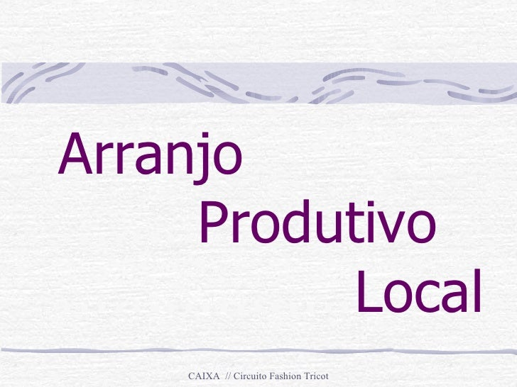 Arranjo  ........ Produtivo  ................. Local