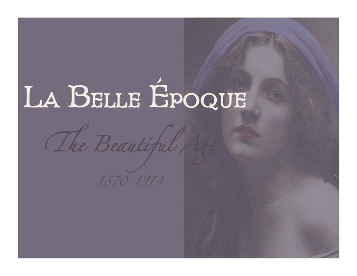 """La Belle Époque !e Beautiful A""""     1870-1914"""