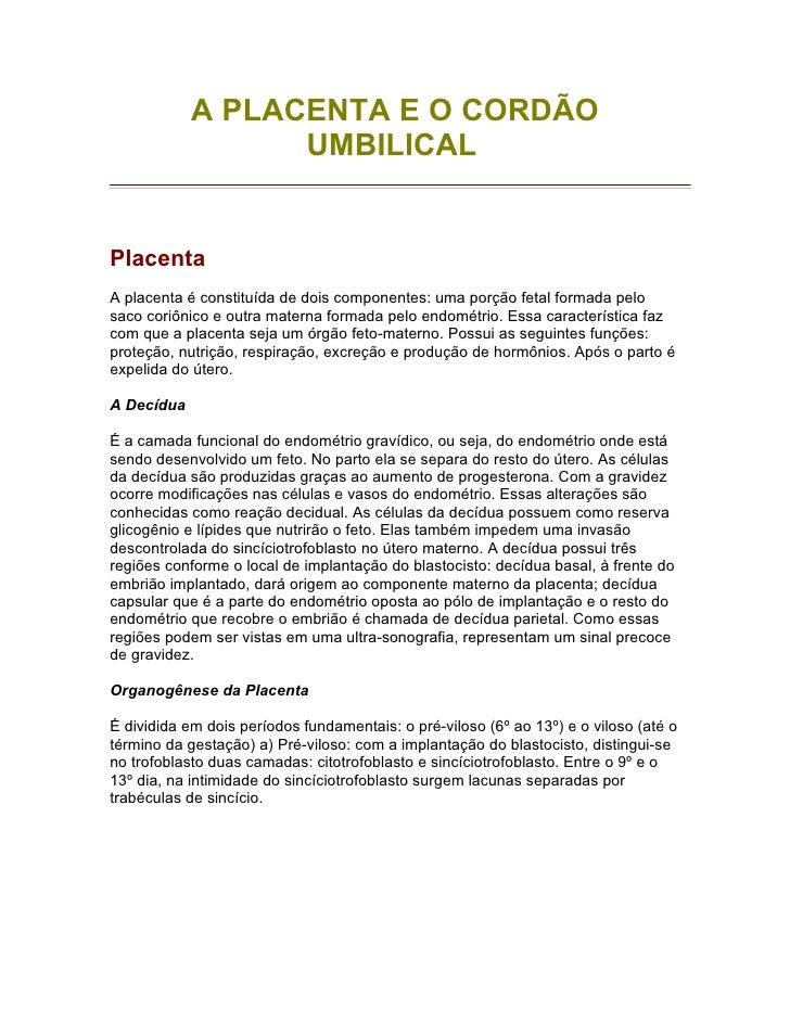 A PLACENTA E O CORDÃO                  UMBILICALPlacentaA placenta é constituída de dois componentes: uma porção fetal for...