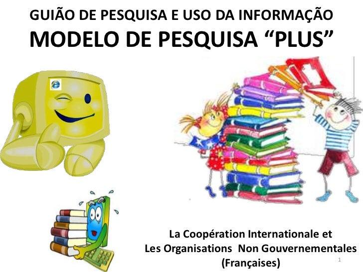 """GUIÃO DE PESQUISA E USO DA INFORMAÇÃOMODELO DE PESQUISA """"PLUS""""                   La Coopération Internationale et         ..."""