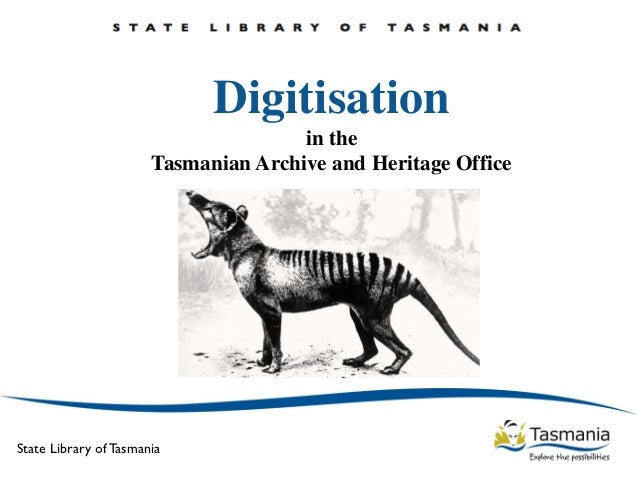 Digitisation                                      in the                       Tasmanian Archive and Heritage OfficeState ...