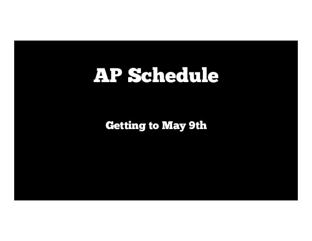 Getting to May 9th AP Schedule