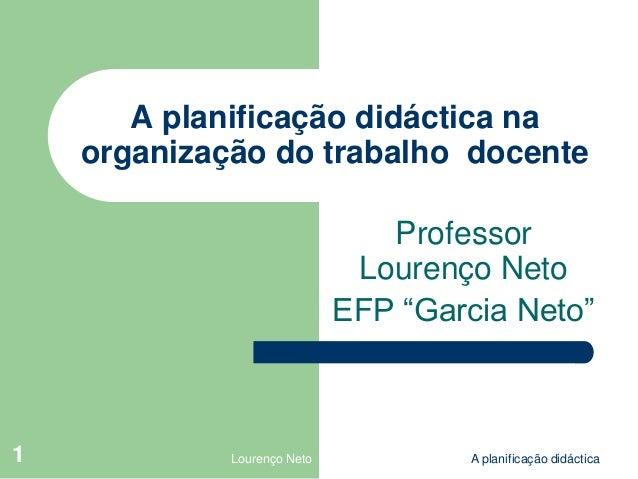 A planificação didáctica na    organização do trabalho docente                                Professor                   ...