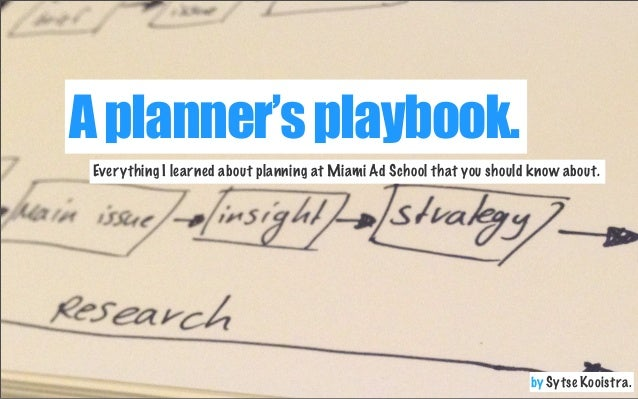 A planner's playbook. Everything I learned about planning at Miami Ad School that you should know about.  by Sytse Kooistr...