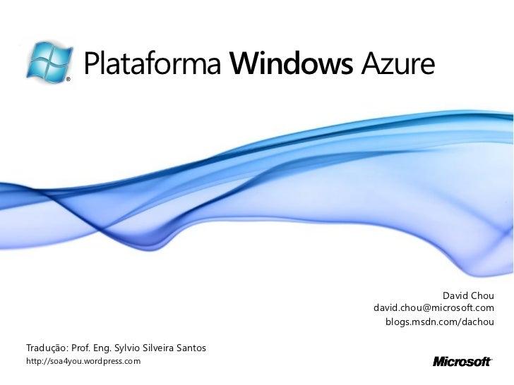 Plataforma Windows Azure                                                            David Chou                            ...