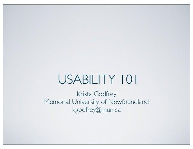 USABILITY 101Krista GodfreyMemorial University of Newfoundlandkgodfrey@mun.ca