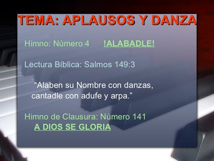 TEMA: APLAUSOS Y DANZA <ul><li>Himno: Número 4  !ALABADLE! </li></ul><ul><li>Lectura Bíblica: Salmos 149:3 </li></ul><ul><...