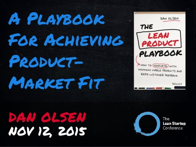 A Playbook For Achieving Product- Market Fit DAN OLSEN NOV 12, 2015