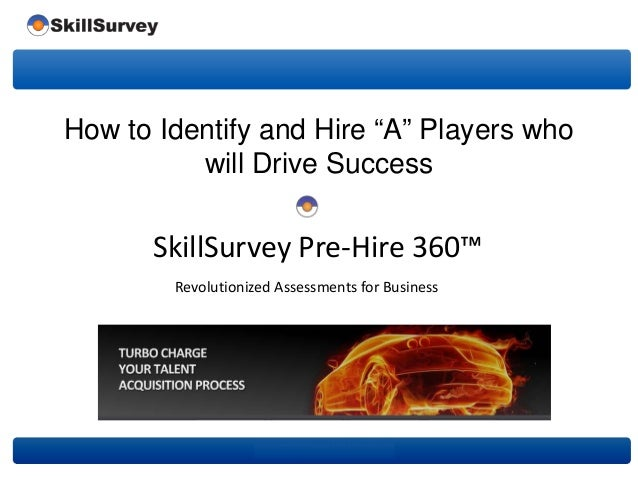 """Revolutionized Assessments for Business How to Identify and Hire """"A"""" Players who will Drive Success SkillSurvey Pre-Hire 3..."""