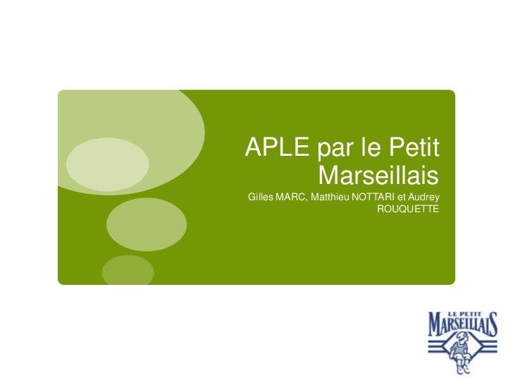 APLE par le Petit     MarseillaisGilles MARC, Matthieu NOTTARI et Audrey                          ROUQUETTE