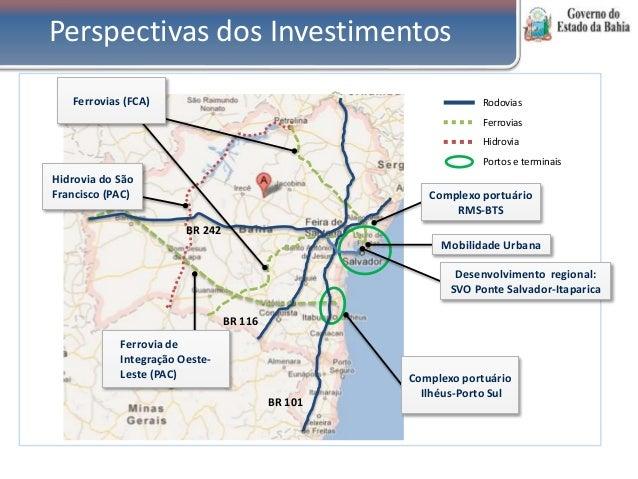 Perspectivas dos Investimentos Hidrovia Rodovias Ferrovias Portos e terminais BR 242 BR 116 BR 101 Complexo portuário RMS-...