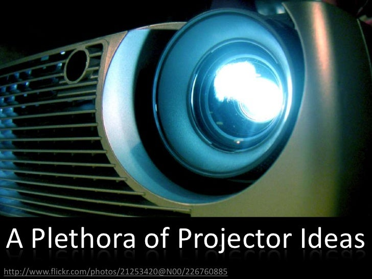 A Plethora of Projector Ideas<br />http://www.flickr.com/photos/21253420@N00/226760885<br />