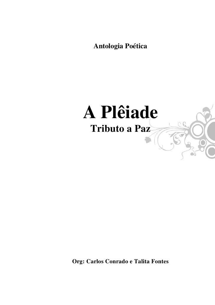 A Plêiade – Tributo A Paz         Antologia Poética        A Plêiade       Tributo a Paz     Org: Carlos Conrado e Talita ...