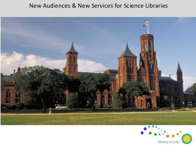 library.si.edu New Audiences & New Services for Science Libraries