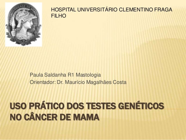 HOSPITAL UNIVERSITÁRIO CLEMENTINO FRAGA FILHO  Paula Saldanha R1 Mastologia Orientador: Dr. Maurício Magalhães Costa  USO ...