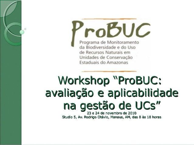 "Workshop""ProBUC:Workshop""ProBUC: avaliaçãoeaplicabilidadeavaliaçãoeaplicabilidade nagestãodeUCs""nagestão..."