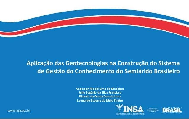 Aplicação das Geotecnologias na Construção do Sistema de Gestão do Conhecimento do Semiárido Brasileiro Anderson Maciel Li...