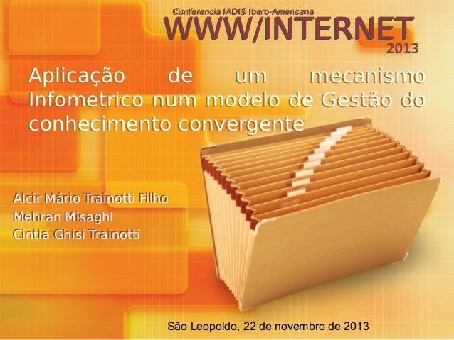 Conferencia IADIS Ibero-Americana Conferencia IADIS Ibero-Americana  WWW/INTERNET 2013 Aplicação de um mecanismo Infometri...