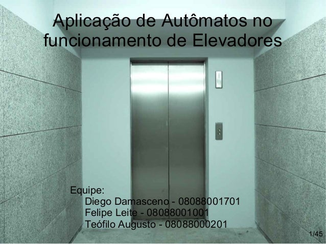 Aplicação de Autômatos no funcionamento de Elevadores Equipe: Diego Damasceno - 08088001701 Felipe Leite - 08088001001 Teó...