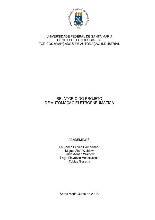 UNIVERSIDADE FEDERAL DE SANTA MARIA CENTO DE TECNOLOGIA - CT TÓPICOS AVANÇADOS EM AUTOMAÇÃO INDUSTRIAL RELATÓRIO DO PROJET...