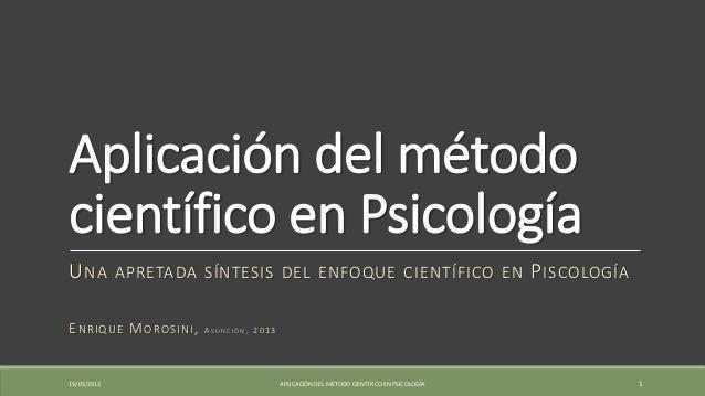 Aplicación del métodocientífico en PsicologíaUNA APRETADA SÍNTESIS DEL ENFOQUE CIENTÍFICO EN PISCOLOGÍAENRIQUE MOROSINI, A...