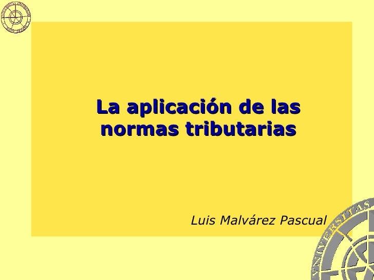 La aplicación de las normas tributarias Luis Malvárez Pascual