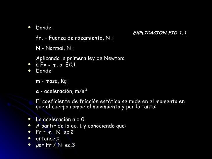 <ul><li>Donde:   EXPLICACION FIG 1.1 fr.  - Fuerza de rozamiento, N ; N  - Normal, N ; Aplicando la primera ley de Newton:...