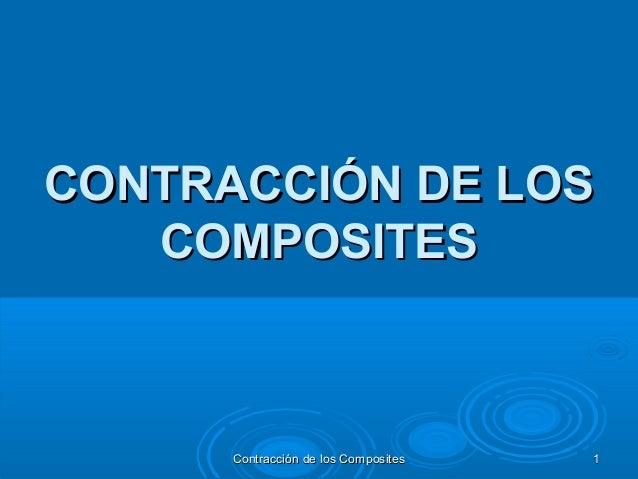 CONTRACCIÓN DE LOSCONTRACCIÓN DE LOS COMPOSITESCOMPOSITES Contracción de los CompositesContracción de los Composites 11