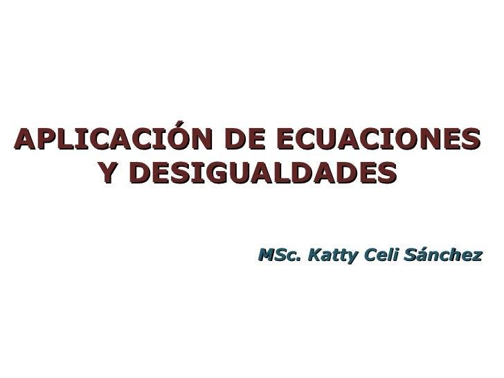 APLICACIÓN DE ECUACIONES    Y DESIGUALDADES            MSc. Katty Celi Sánchez